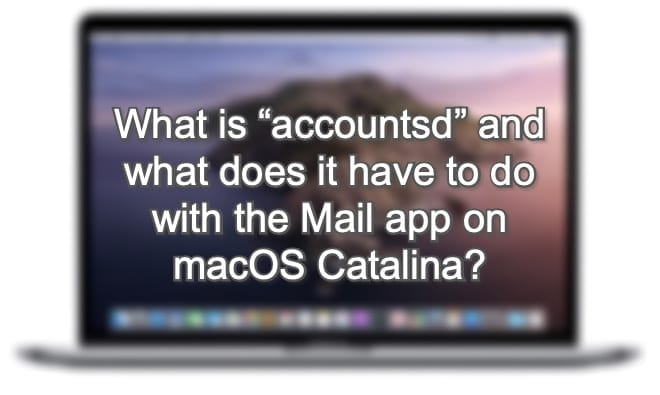 "What is ""accountsd"" and what does it have to do with the Mail app on macOS Catalina Hero"