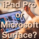 The iPad Pro vs Microsoft Surface: Which To Buy in 2020
